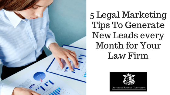 5 Legal Marketing Tips To Generate New Leads every Month for Your Law Firm