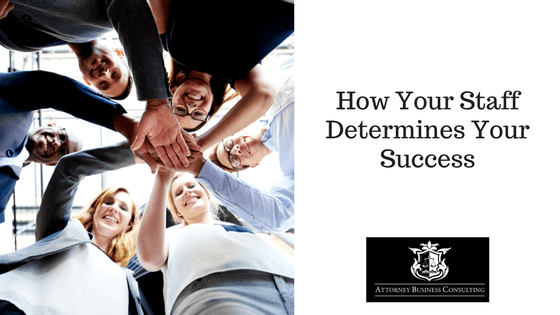 How Your Staff Determines Your Success